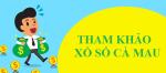 Tham khảo XSCM 26/6 - Tham khảo xổ số Cà Mau 26/6/2017